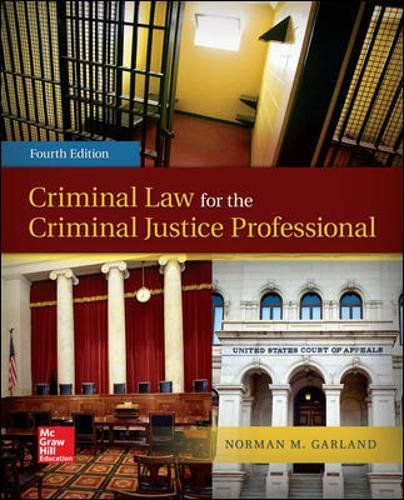 Compare Textbook Prices for Criminal Law for the Criminal Justice Professional 4 Edition ISBN 9780078026584 by Garland, Norman