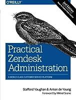 Practical Zendesk Administration: A World-Class Customer Service Platform