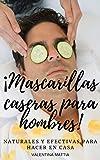 MASCARILLAS CASERAS PARA HOMBRES: ¡Recetas Naturales y efectivas para hacer en casa!
