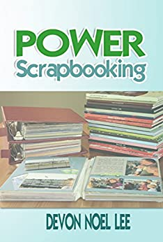 Power Scrapbooking by [Devon Noel Lee]