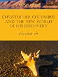 Christopher Columbus and the New World of His Discovery : Volume VII (Illustrated) (English Edition)