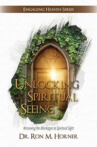 Unlocking Spiritual Seeing: Removing the Blockages to Spiritual Sight (Engaging Heaven Book 2)