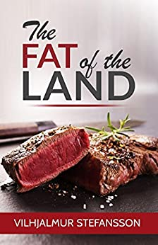 The Fat of the Land by [Vilhjalmur Stefansson]