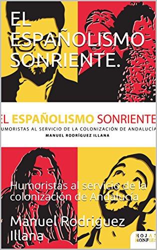EL ESPAÑOLISMO SONRIENTE.: Humoristas al servicio de la colonización de Andalucía (Hojas Monfies nº 1)