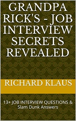 GrandPa Rick's - Job Interview Secrets Revealed: 13+ JOB INTERVIEW QUESTIONS & Slam Dunk Answers (GrandPa Rick - Just No Fixing Stupid is Stupid) (English Edition)