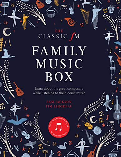 The Classic FM Family Music Box: Learn About the World's Greatest Composers While Listening to Their Iconic Music: Hear Iconic Music from the Great Composers