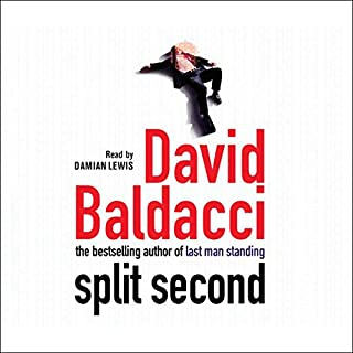 Split Second     Sean King and Michelle Maxwell, Book 1              By:                                                                                                                                 David Baldacci                               Narrated by:                                                                                                                                 Damian Lewis                      Length: 3 hrs and 30 mins     13 ratings     Overall 4.2