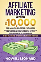 Affiliate Marketing #2020: $10,000 per Month Booster Program - Make Huge Profits Selecting Killer Products and Services Taking Advantage of This Foolproof Step-by-step Method