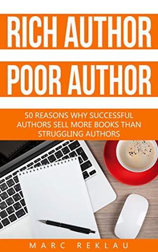 Rich author, Poor author: 50 reasons why successful authors sell more books than struggling authors. (Self-Publishing Book 2) by [Marc Reklau]