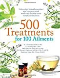 500 Treatments for 100 Ailments: Integrated Alternative and Conventional Medicine for the ...
