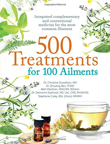 500 Treatments for 100 Ailments: Integrated Alternative and Conventional Medicine for the Most Common Illness