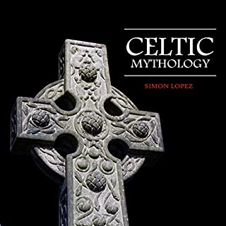 Celtic Mythology: Fascinating Myths and Legends of Gods, Goddesses, Heroes and Monster from the Ancient Irish, Welsh, Scottish and Brittany Mythology audiobook cover art