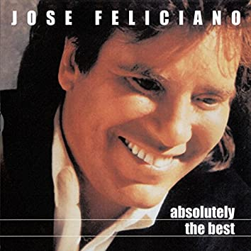 Absolutely The Best: Jose Feliciano