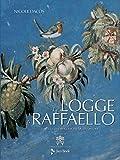 Le Logge di Raffaello. L'antico, la Bibbia, la bottega, la fortuna. Ediz. illustrata