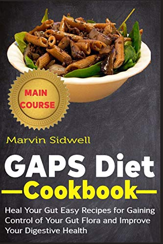 GAPS Diet Cookbook: Heal Your Gut Easy Recipes for Gaining Control of Your Gut Flora and Improve Your Digestive Health