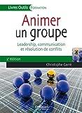 Animer un groupe - Leadership, communication et résolution de conflits.