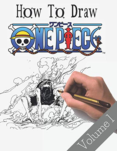 How To Draw One Piece: Volume 1 | A Step By Step Guide Book to Sketching Your Favorite Characters