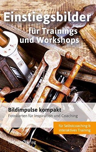 Bildimpulse kompakt: Einstiegsbilder für Trainings und Workshops: Fotokarten für Inspiration und Coaching