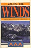 Walking the Winds: A Hiking and Fishing Guide to Wyoming s Wind River Range