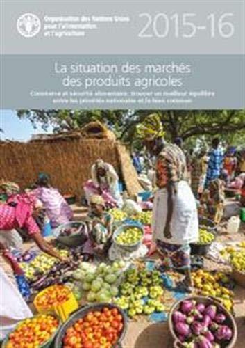 La Situation des Marches des Produits Agricoles2015-16 (SOCO): Commerce et Securite Alimentaire: Trouver un Meilleur Equilibre Entre les Priorites Nationales et le Bien Commun