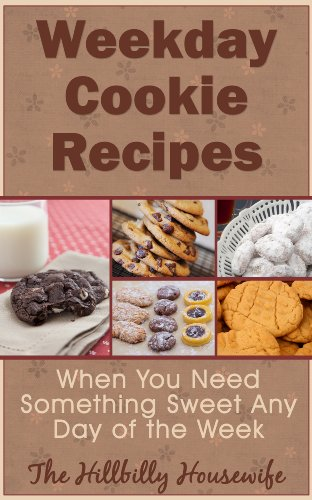 Weekday Cookie Recipes - When You Need Something Sweet Any Day of the Week (Hillbilly Housewife Cookbooks Book 10) by [Hillbilly Housewife]