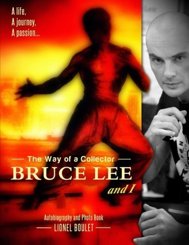 The Way Of A Collector Bruce Lee And I By Lionel Boulet 2015 06 17