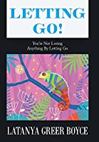 Letting Go!: You're Not Losing Anything by Letting Go