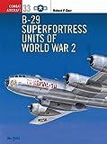 B-29 Superfortress Units of World War 2 (Combat Aircraft, Band 33) - Robert Dorr