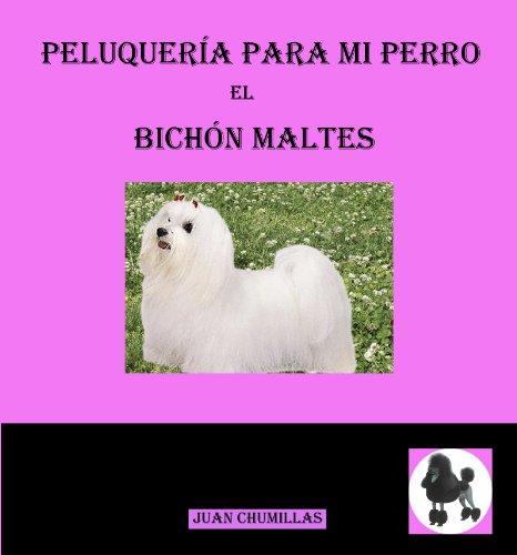 bichón maltés (peluquería para mi perro nº 1) de [Juan Chumillas Soler, Sergio Herrera Muñoz, Silvia Chumillas Rodrigo]