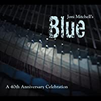 Joni Mitchell's Blue: 40th Anniversary Celebration by Chicks With Dip (2012-05-03)