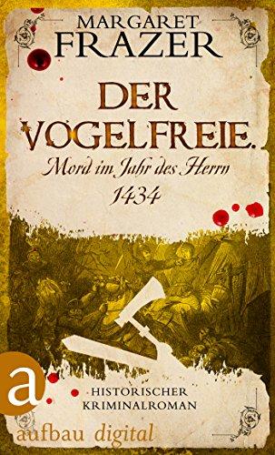 Der Vogelfreie. Mord im Jahr des Herrn 1434: Historischer Kriminalroman (Schwester Frevisse ermittelt 3)