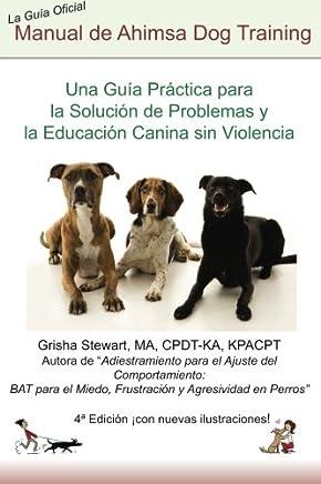 Manual Oficial de Ahimsa Dog Training: Una Guía Práctica para la Solución de Problemas y