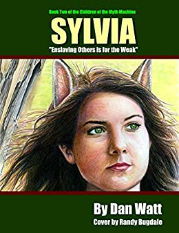 Sylvia: Book Two of the Children of the Myth Machine by [Dan Watt]