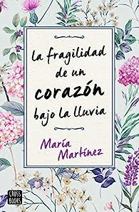 La fragilidad de un corazón bajo la lluvia par María Martínez