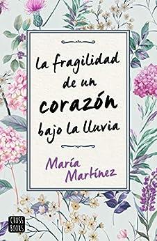 La fragilidad de un corazón bajo la lluvia (Ficción) de [María Martínez]