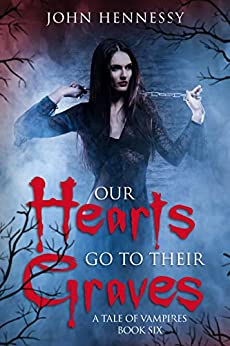 Our Hearts Go to Their Graves: A Tale of Vampires Book 6 by [John Hennessy]