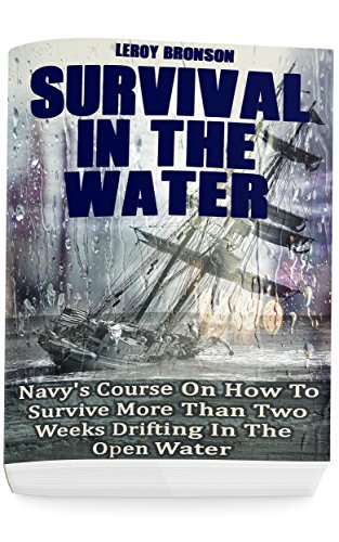 Surviving In The Water: Navy's Course On How To Survive More Than Two Weeks Drifting In The Open Water: (Self-Defense, Survival Gear) by [Leroy Bronson]