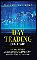 Day Trading Strategies: 2 Books In 1: Day Trading For Beginners, Day Trading Options, Advanced Techniques, Trading Psychology, Tactics And Money Management For A Living (Options Trading)