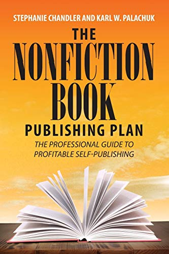 Compare Textbook Prices for The Nonfiction Book Publishing Plan: The Professional Guide to Profitable Self-Publishing  ISBN 9781949642001 by Chandler, Stephanie,Palachuk, Karl W.