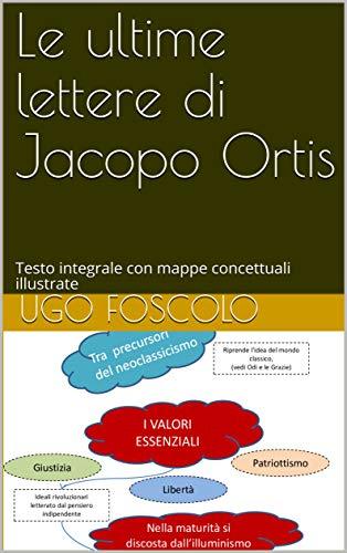 Le ultime lettere di Jacopo Ortis: Testo integrale con mappe concettuali illustrate (Le mappe di Pierre Vol. 3)