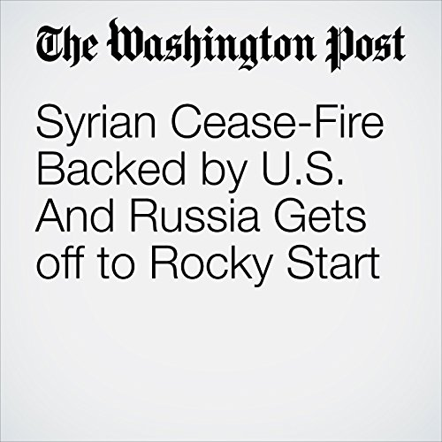 Syrian Cease-Fire Backed by U.S. And Russia Gets off to Rocky Start cover art