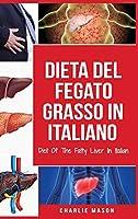 Dieta Del Fegato Grasso In italiano/ Diet Of The Fatty Liver In Italian: Guida su Come Porre Fine alla Malattia del Fegato Grasso