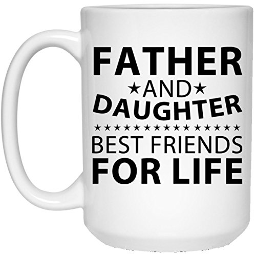Father and Daughter, Best Friends For Life - 15oz White Coffee Mug Ceramic Tea-Cup - Gift for Grandma Grand-Mother Grand-Mom Parent Birthday Anniversary Mother's Father's Day