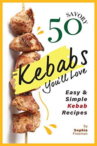 50 Savory Kebabs You'll Love: Easy Simple Kebab Recipes (English Edition)