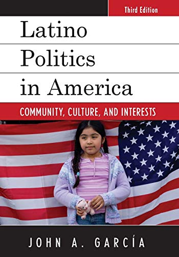 Latino Politics in America: Community, Culture, and Interests (Spectrum Series: Race and Ethnicity in National and Globa