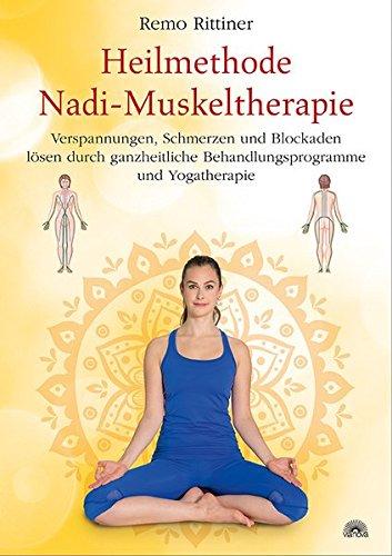 Heilmethode Nadi-Muskeltherapie: Verspannungen, Schmerzen und Blockaden lösen durch ganzheitliche Behandlungsprogramme und Yogatherapie