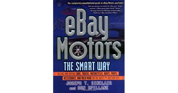 Ebay Motors The Smart Way Selling And Buying Cars Trucks Motorcycles Boats Parts Accessories And Much More On The Web S Number 1 Auction Site By Sinclair Joseph T Spillane Don Amazon Ae