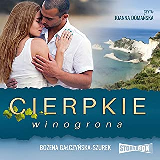 Cierpkie winogrona                   By:                                                                                                                                 Bożena Gałczyńska-Szurek                               Narrated by:                                                                                                                                 Joanna Domańska                      Length: 8 hrs and 42 mins     1 rating     Overall 5.0