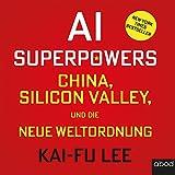 AI-Superpowers: China, Silicon Valley und die neue Weltordnung - Kai-Fu Lee