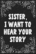 Sister I want to hear your story: A guided journal for his childhood and teenage to tell me your memories,keepsake questio...